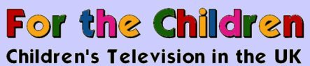 For the Children: Children's Television in the UK